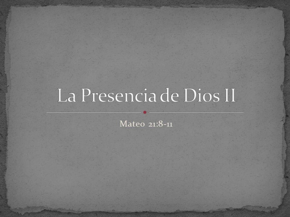 La Presencia de Dios II Mateo 21:8-11