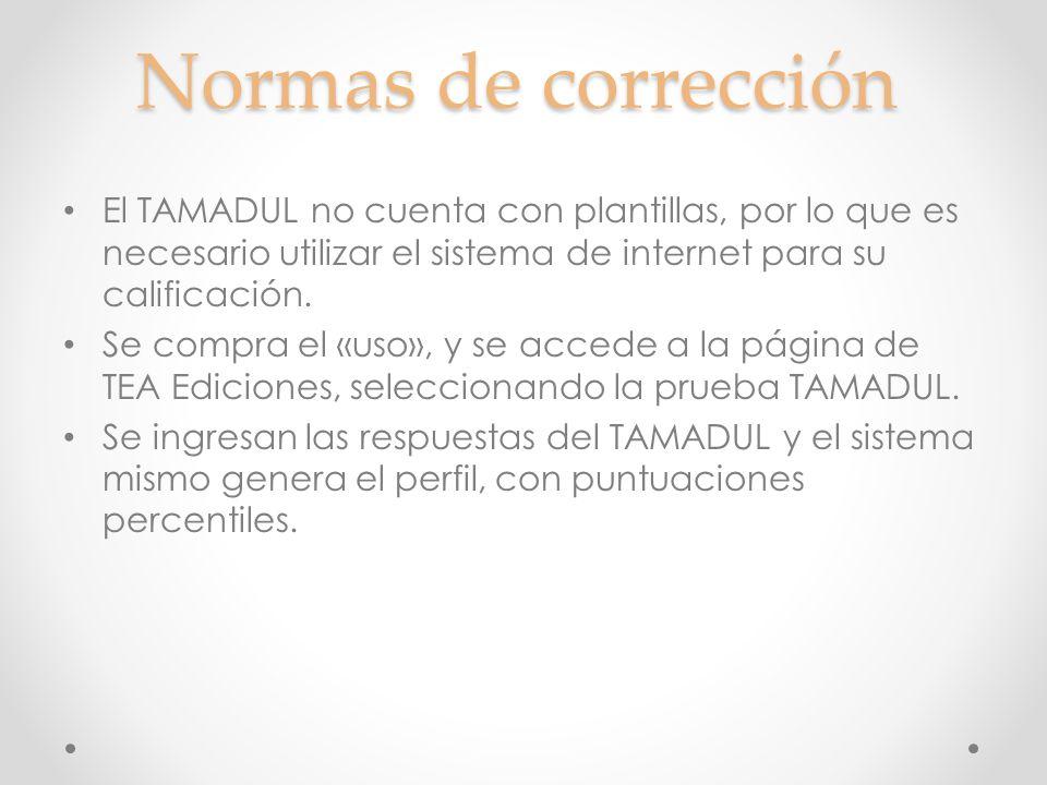 Normas de corrección El TAMADUL no cuenta con plantillas, por lo que es necesario utilizar el sistema de internet para su calificación.