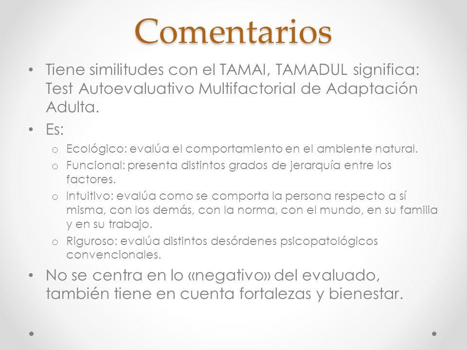 Comentarios Tiene similitudes con el TAMAI, TAMADUL significa: Test Autoevaluativo Multifactorial de Adaptación Adulta.