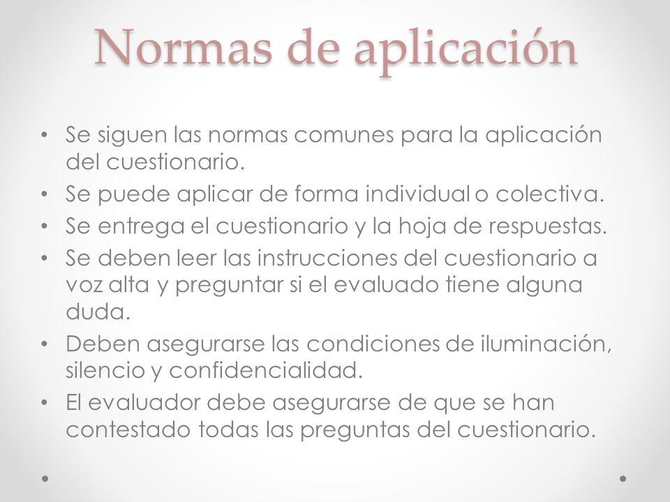 Normas de aplicación Se siguen las normas comunes para la aplicación del cuestionario. Se puede aplicar de forma individual o colectiva.
