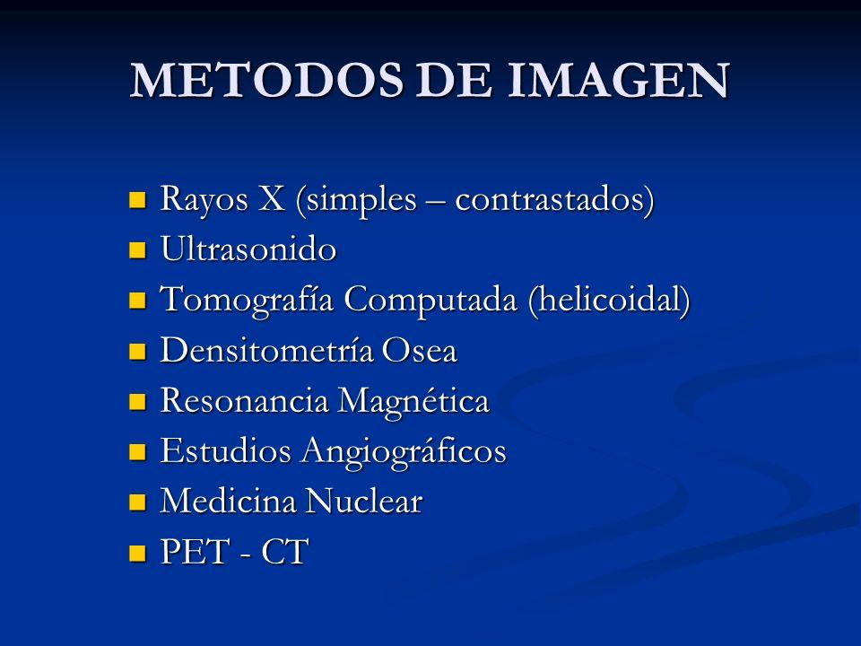 METODOS DE IMAGEN Rayos X (simples – contrastados) Ultrasonido
