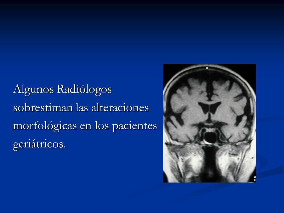 Algunos Radiólogos sobrestiman las alteraciones morfológicas en los pacientes geriátricos.