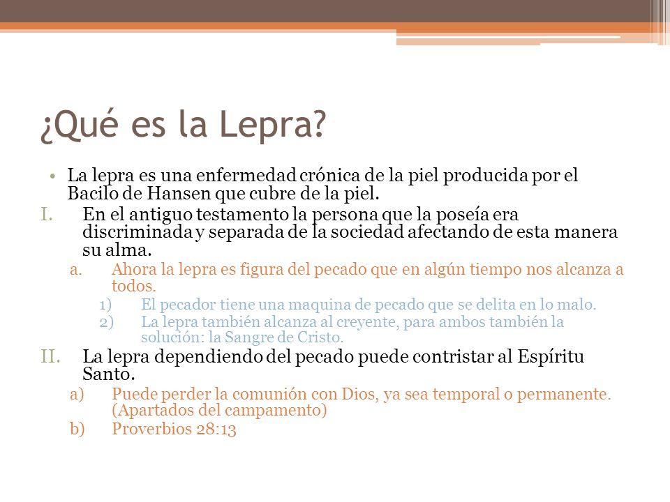 ¿Qué es la Lepra La lepra es una enfermedad crónica de la piel producida por el Bacilo de Hansen que cubre de la piel.