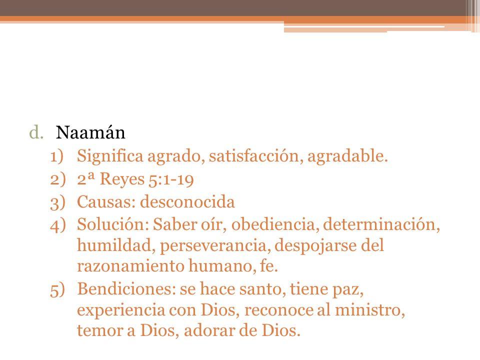 Naamán Significa agrado, satisfacción, agradable. 2ª Reyes 5:1-19