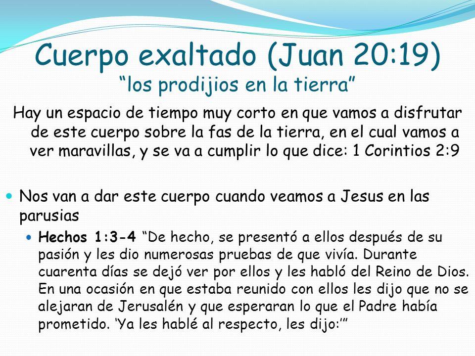 Cuerpo exaltado (Juan 20:19) los prodijios en la tierra