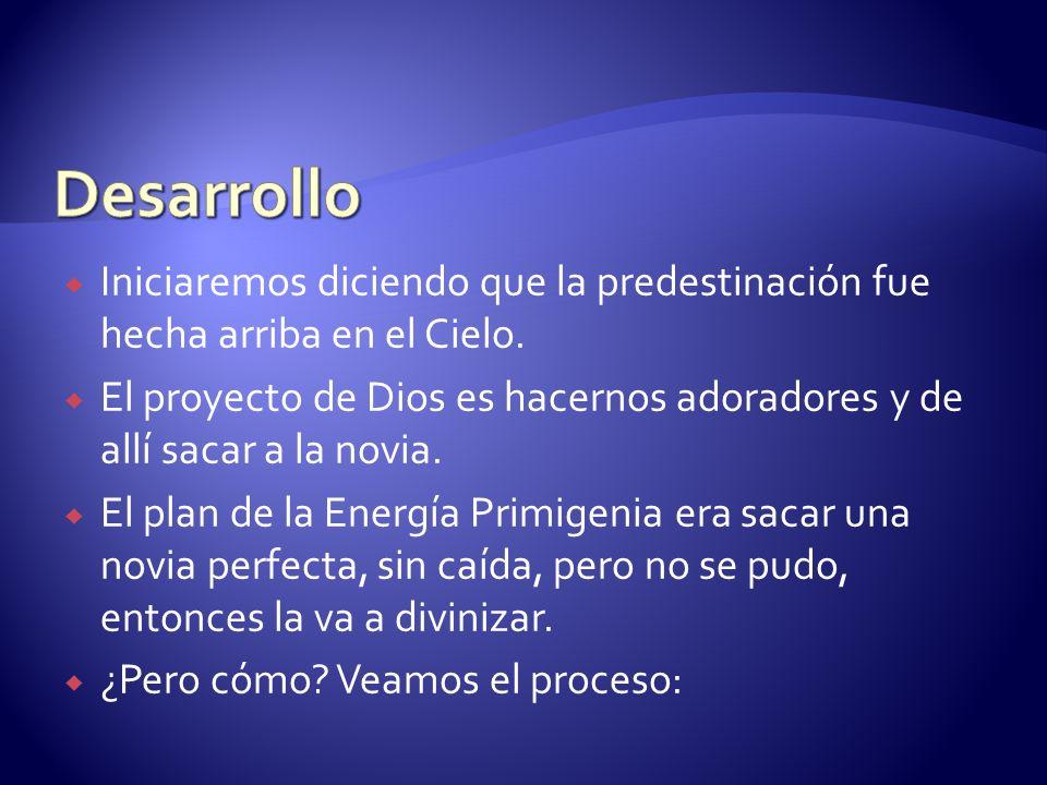Desarrollo Iniciaremos diciendo que la predestinación fue hecha arriba en el Cielo.