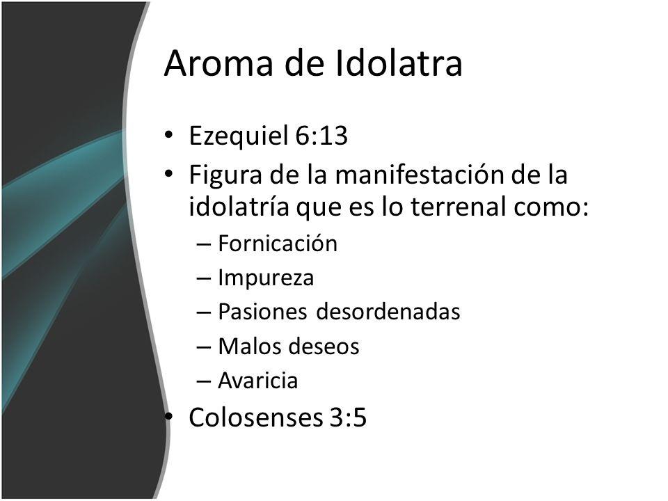 Aroma de Idolatra Ezequiel 6:13