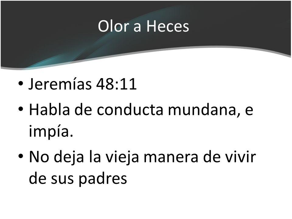 Olor a Heces Jeremías 48:11. Habla de conducta mundana, e impía.