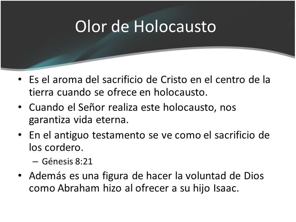 Olor de Holocausto Es el aroma del sacrificio de Cristo en el centro de la tierra cuando se ofrece en holocausto.