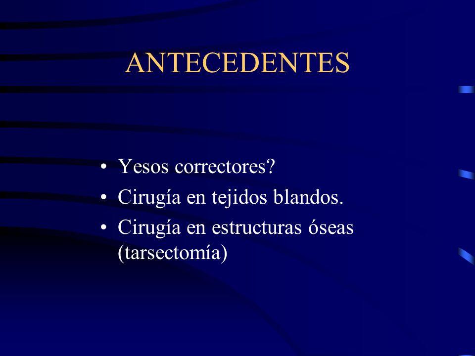 ANTECEDENTES Yesos correctores Cirugía en tejidos blandos.