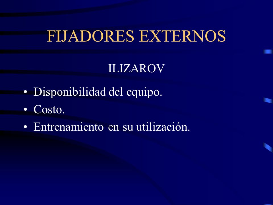 FIJADORES EXTERNOS ILIZAROV Disponibilidad del equipo. Costo.