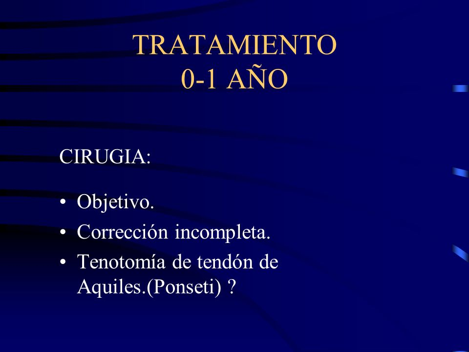 TRATAMIENTO 0-1 AÑO CIRUGIA: Objetivo. Corrección incompleta.
