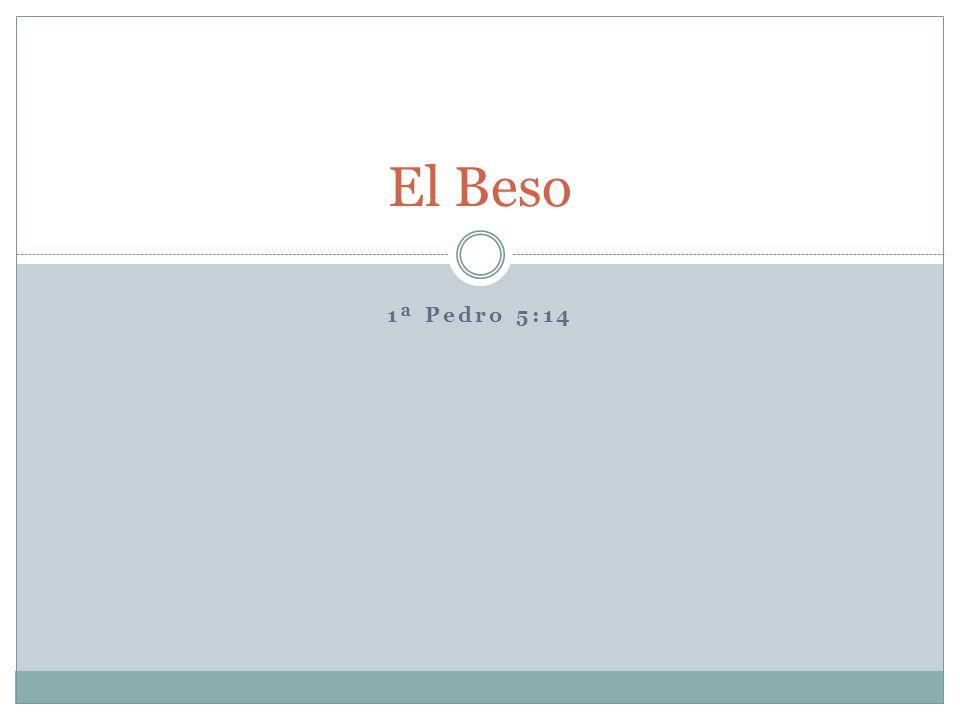 El Beso 1ª Pedro 5:14