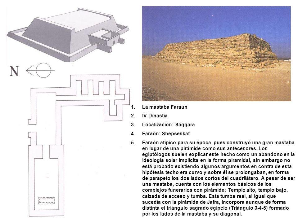 La mastaba Faraun IV Dinastía. Localización: Saqqara. Faraón: Shepseskaf.