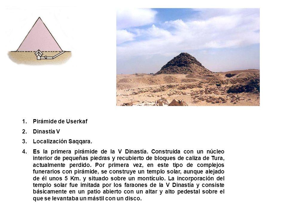 Pirámide de Userkaf Dinastía V. Localización Saqqara.