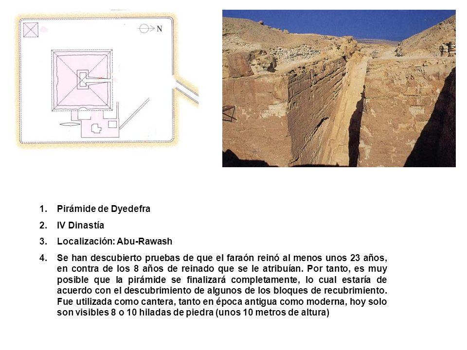 Pirámide de Dyedefra IV Dinastía. Localización: Abu-Rawash.