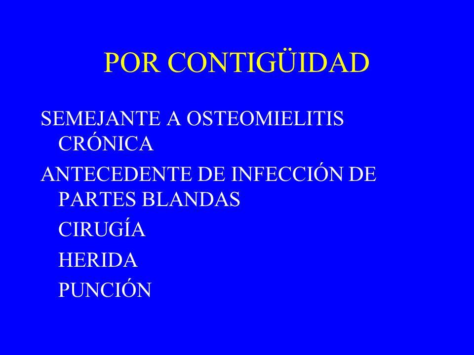 POR CONTIGÜIDAD SEMEJANTE A OSTEOMIELITIS CRÓNICA