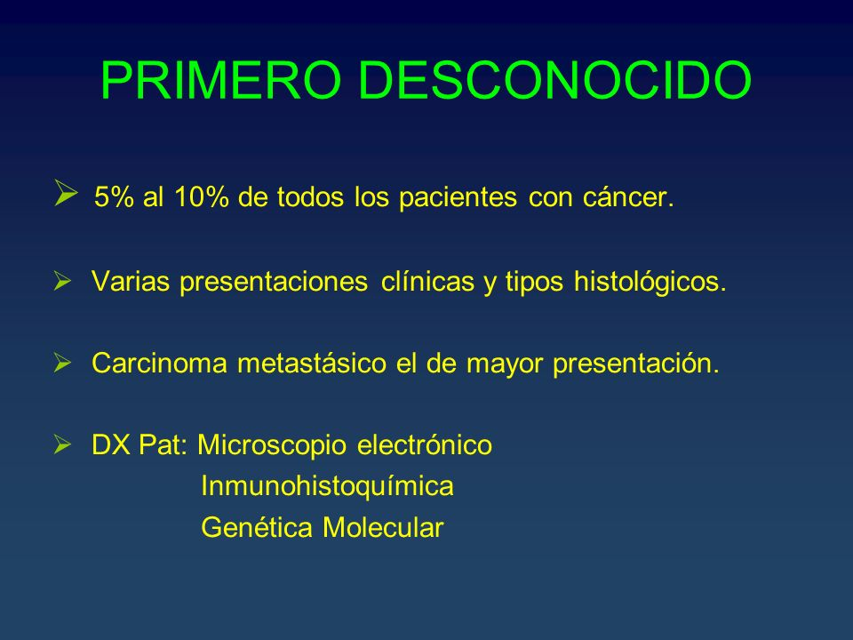 PRIMERO DESCONOCIDO 5% al 10% de todos los pacientes con cáncer.