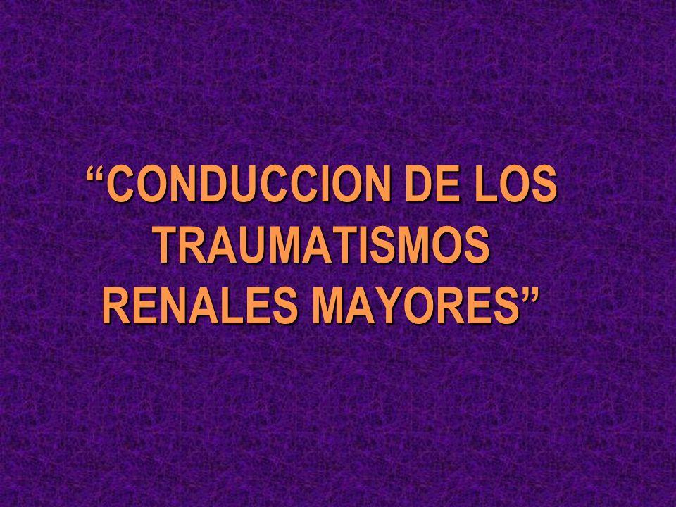 CONDUCCION DE LOS TRAUMATISMOS RENALES MAYORES