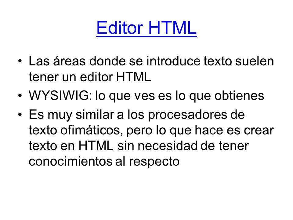Editor HTML Las áreas donde se introduce texto suelen tener un editor HTML. WYSIWIG: lo que ves es lo que obtienes.