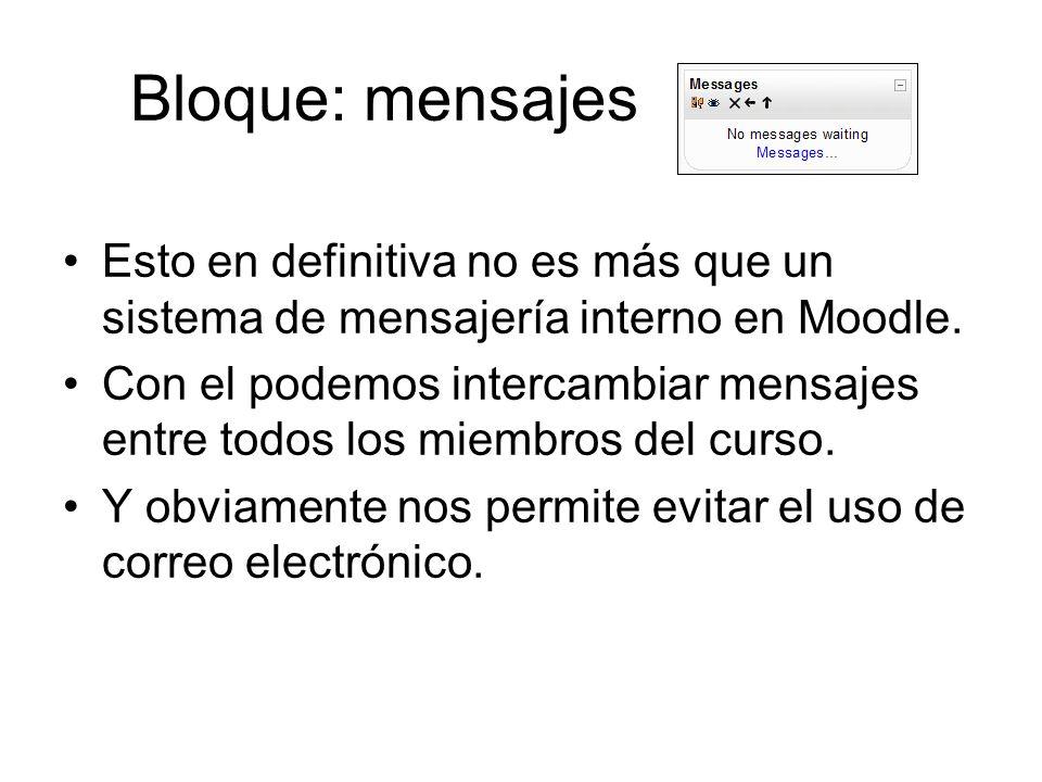Bloque: mensajes Esto en definitiva no es más que un sistema de mensajería interno en Moodle.