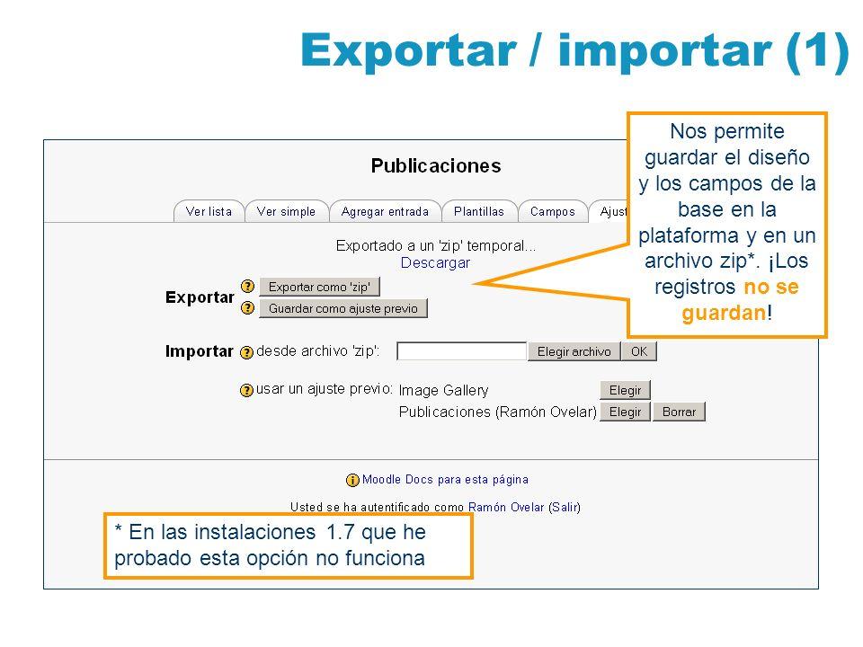 Exportar / importar (1) Nos permite guardar el diseño y los campos de la base en la plataforma y en un archivo zip*. ¡Los registros no se guardan!