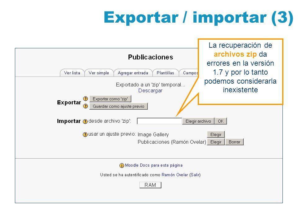 Exportar / importar (3)La recuperación de archivos zip da errores en la versión 1.7 y por lo tanto podemos considerarla inexistente.