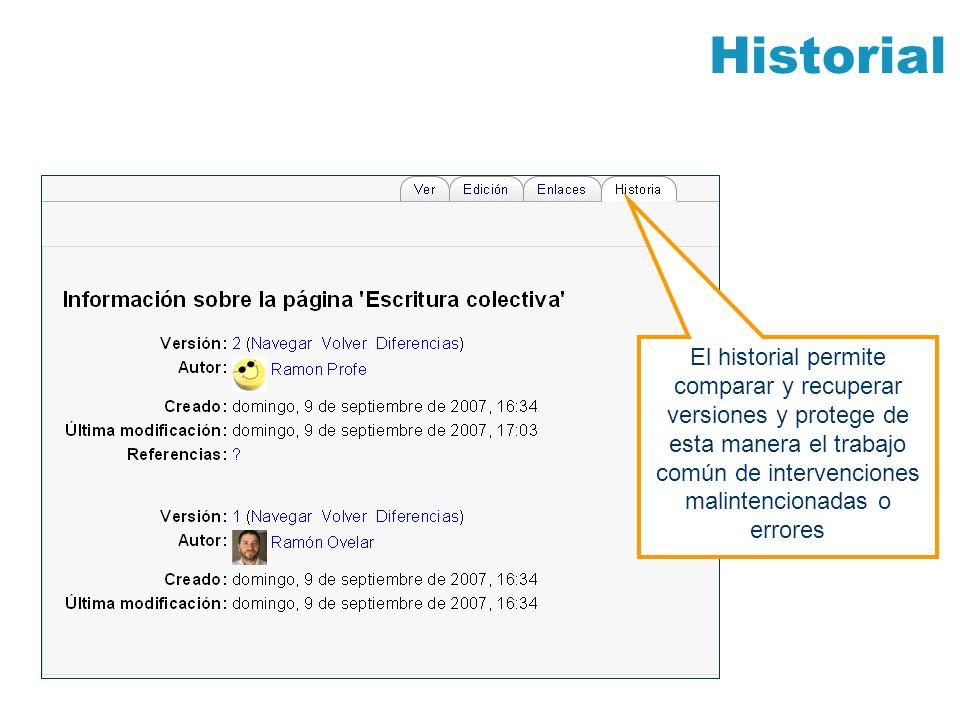 HistorialEl historial permite comparar y recuperar versiones y protege de esta manera el trabajo común de intervenciones malintencionadas o errores.