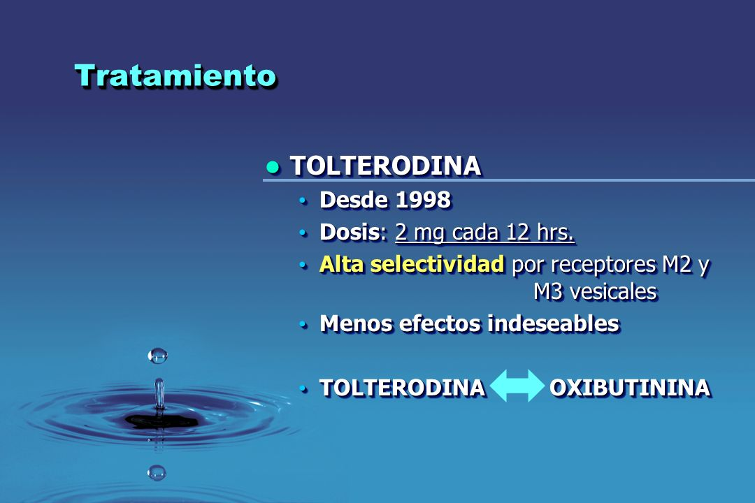 Tratamiento TOLTERODINA Desde 1998 Dosis: 2 mg cada 12 hrs.