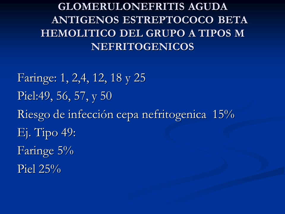 Riesgo de infección cepa nefritogenica 15% Ej. Tipo 49: Faringe 5%