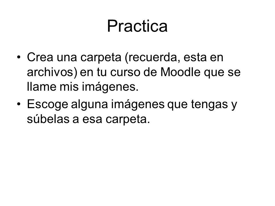 PracticaCrea una carpeta (recuerda, esta en archivos) en tu curso de Moodle que se llame mis imágenes.
