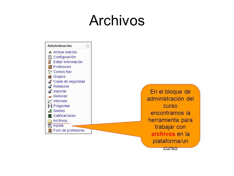 ArchivosEn el bloque de administración del curso encontramos la herramienta para trabajar con archivos en la plataforma/un curso.