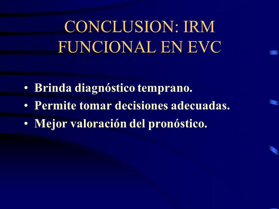 CONCLUSION: IRM FUNCIONAL EN EVC
