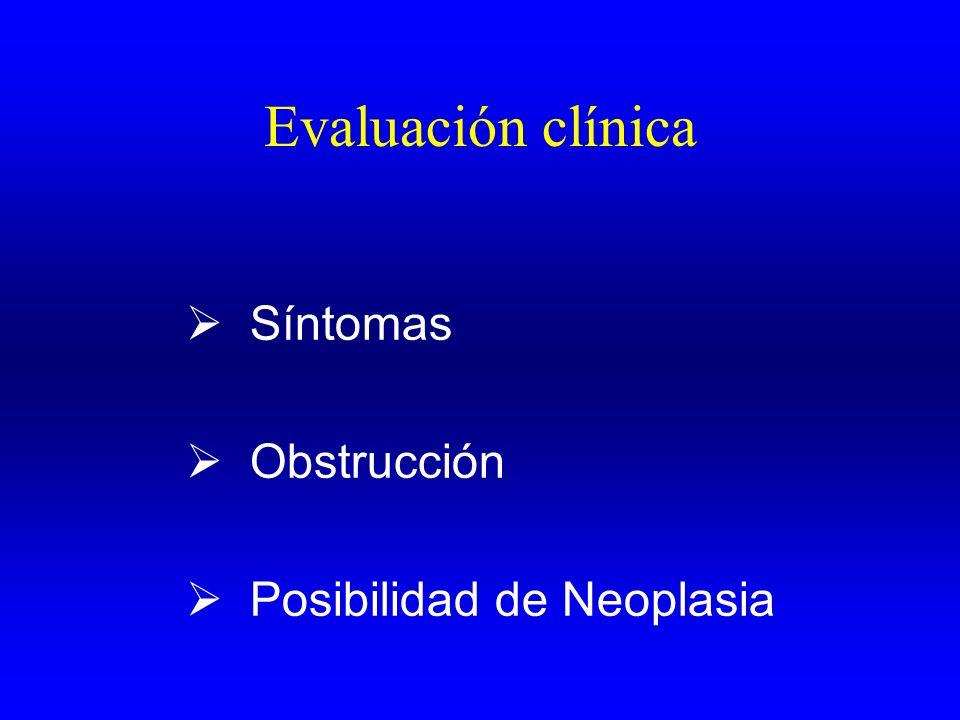 Evaluación clínica Síntomas Obstrucción Posibilidad de Neoplasia
