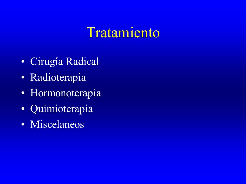 Tratamiento Cirugía Radical Radioterapia Hormonoterapia Quimioterapia