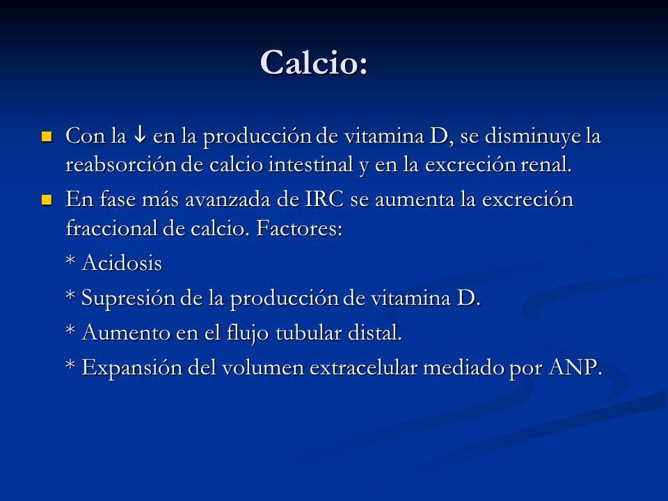 Calcio: Con la i en la producción de vitamina D, se disminuye la reabsorción de calcio intestinal y en la excreción renal.