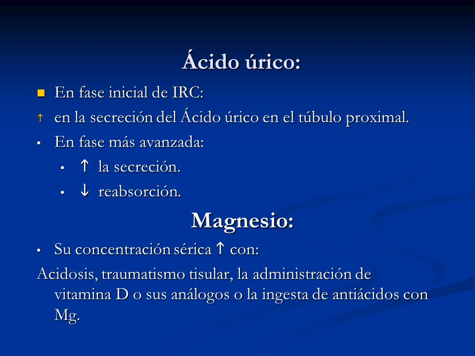 Ácido úrico: Magnesio: En fase inicial de IRC: