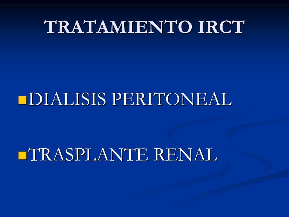 TRATAMIENTO IRCT DIALISIS PERITONEAL TRASPLANTE RENAL