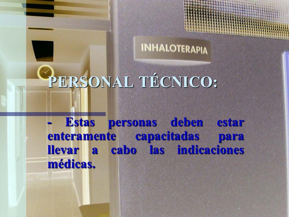 PERSONAL TÉCNICO:- Estas personas deben estar enteramente capacitadas para llevar a cabo las indicaciones médicas.