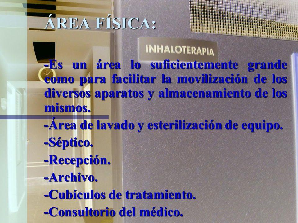 ÁREA FÍSICA:-Es un área lo suficientemente grande como para facilitar la movilización de los diversos aparatos y almacenamiento de los mismos.