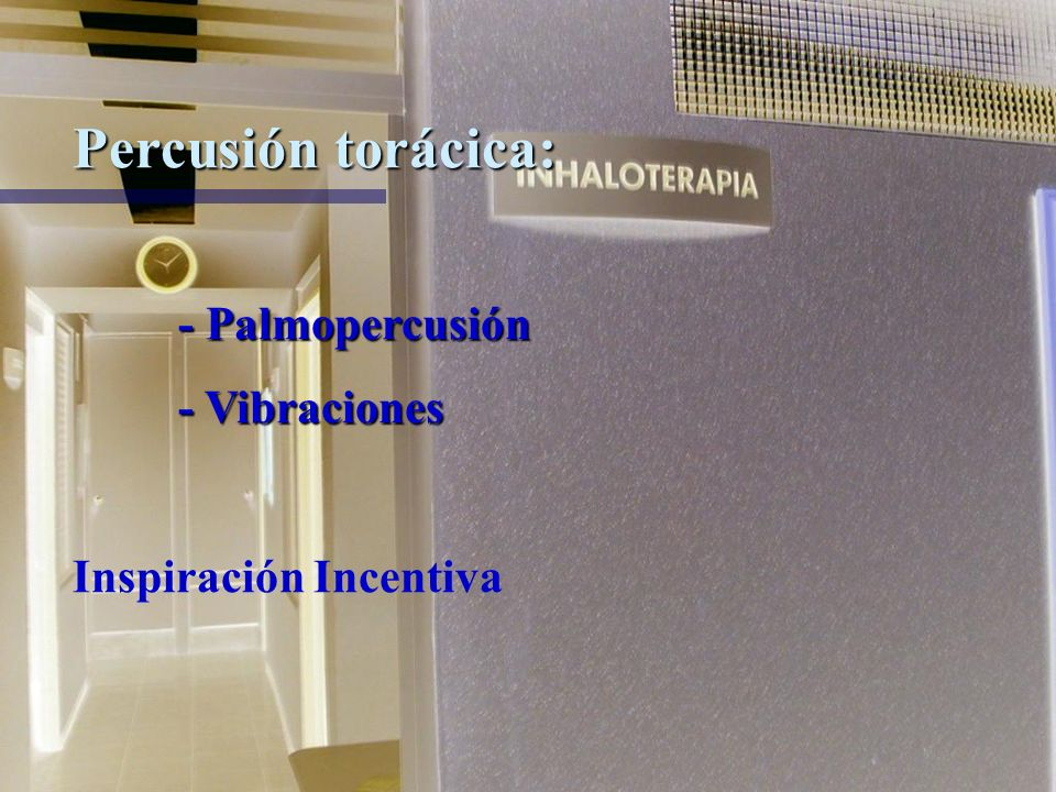 Percusión torácica: - Palmopercusión - Vibraciones