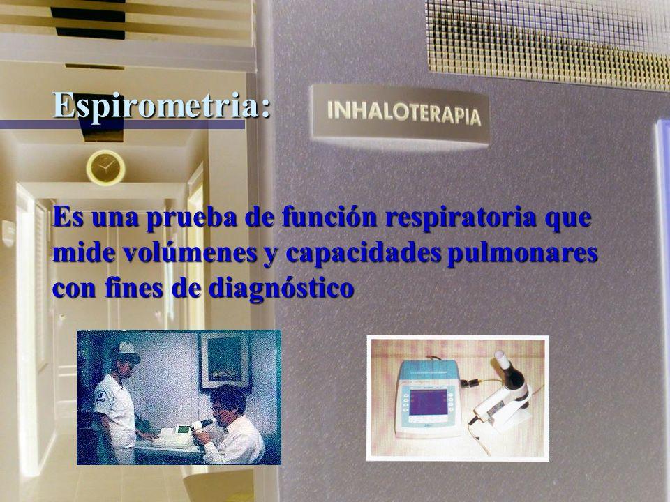 Espirometria:Es una prueba de función respiratoria que mide volúmenes y capacidades pulmonares con fines de diagnóstico.