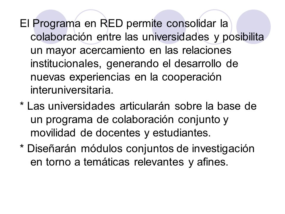 El Programa en RED permite consolidar la colaboración entre las universidades y posibilita un mayor acercamiento en las relaciones institucionales, generando el desarrollo de nuevas experiencias en la cooperación interuniversitaria.