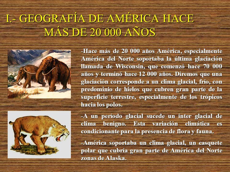 I.- GEOGRAFÍA DE AMÉRICA HACE MÁS DE 20 000 AÑOS
