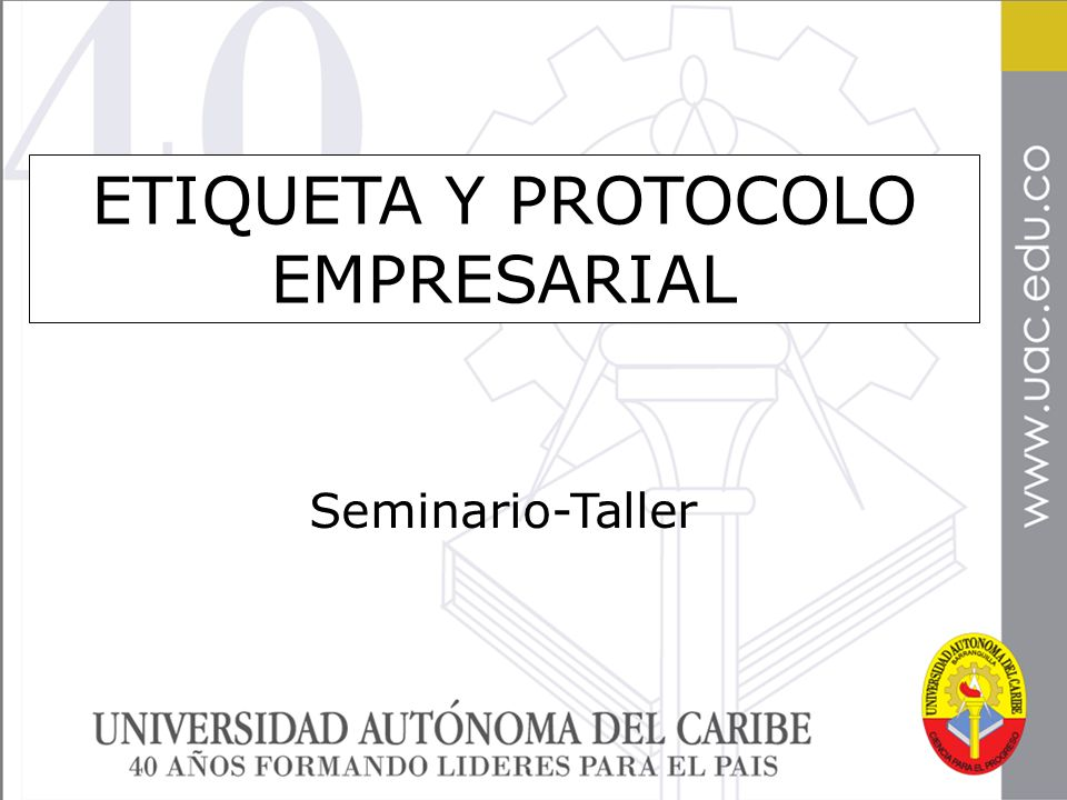 ETIQUETA Y PROTOCOLO EMPRESARIAL Seminario-Taller