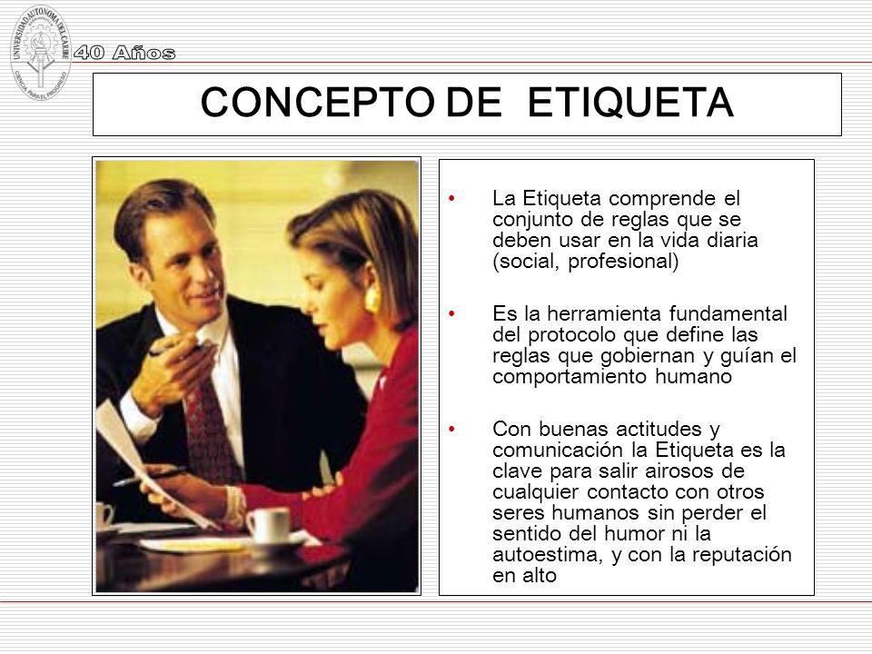 CONCEPTO DE ETIQUETA La Etiqueta comprende el conjunto de reglas que se deben usar en la vida diaria (social, profesional)