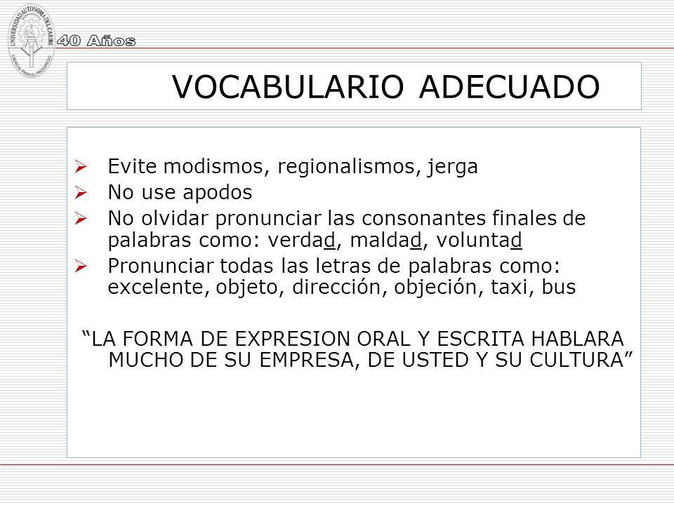 VOCABULARIO ADECUADO Evite modismos, regionalismos, jerga