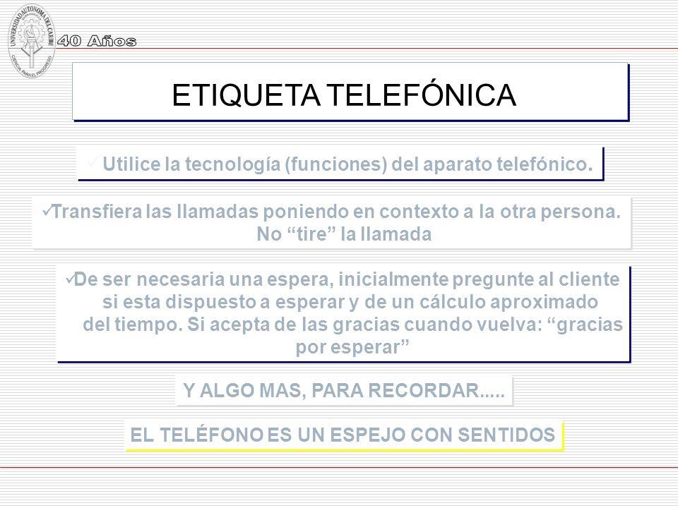 ETIQUETA TELEFÓNICA Utilice la tecnología (funciones) del aparato telefónico. Transfiera las llamadas poniendo en contexto a la otra persona.