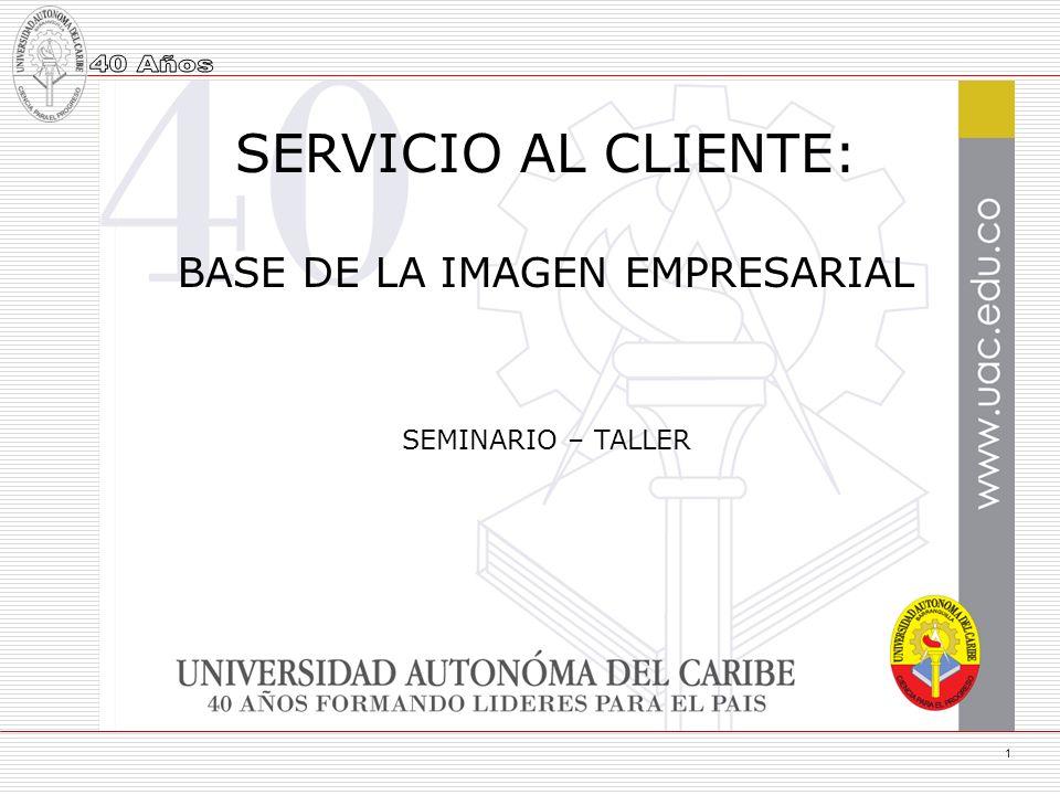 SERVICIO AL CLIENTE: BASE DE LA IMAGEN EMPRESARIAL
