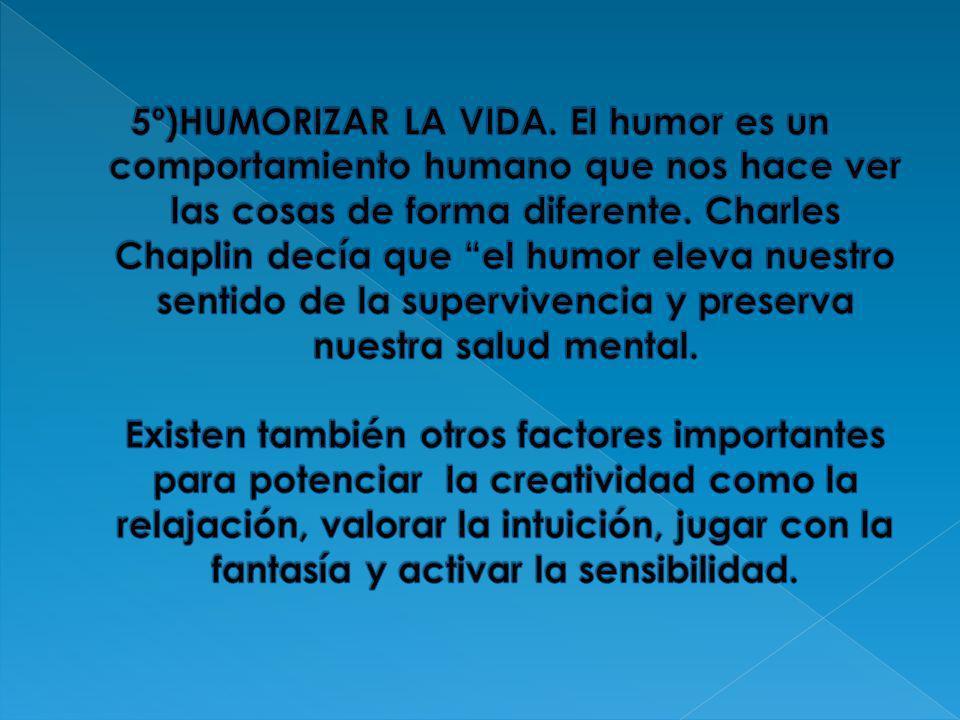 5º)HUMORIZAR LA VIDA.